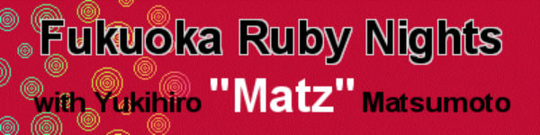 fukuoka ruby nights with yukihiro matz matsumoto ruby creator in san francisco sf banner pic